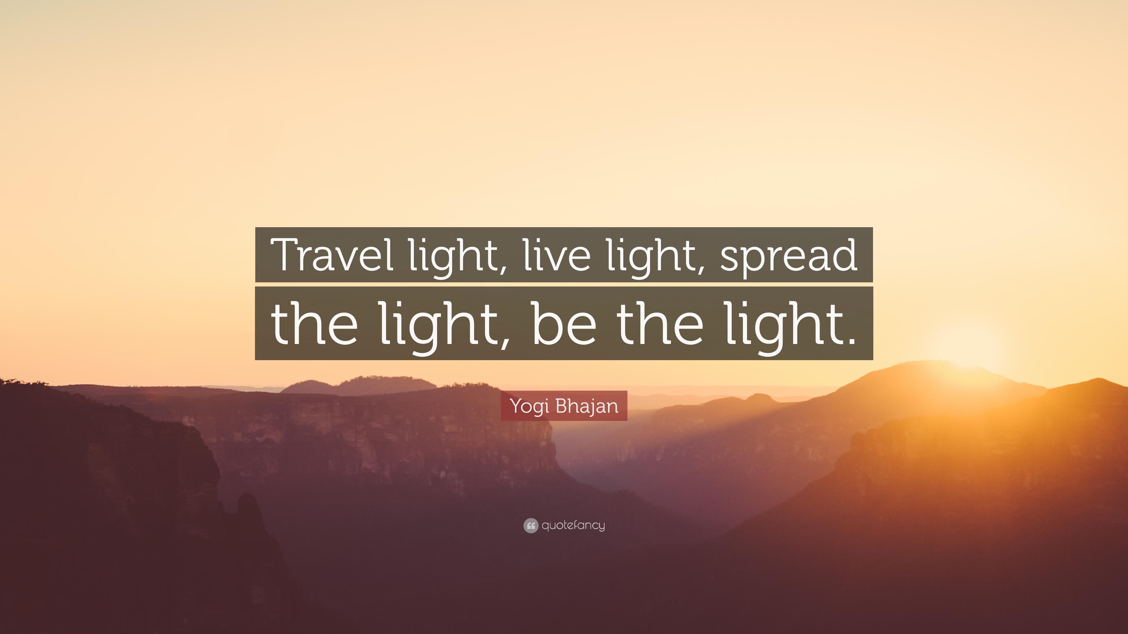 "Yogi Bhajan Quote: ""Travel light, live light, spread the ..."