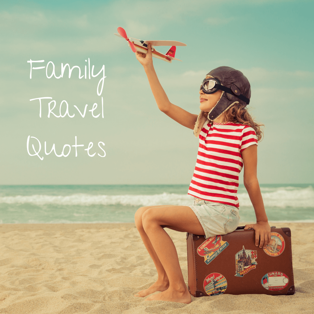 Family Travel Quotes: Whimsical Inspiration for ...