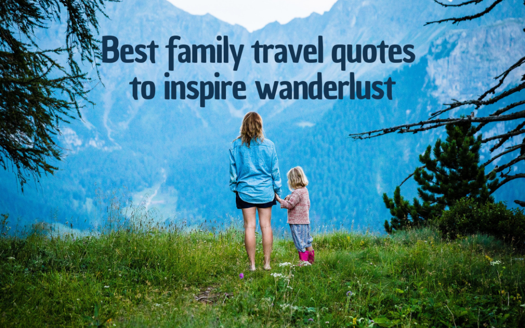 Best family travel quotes to inspire wanderlust - Trip Chiefs